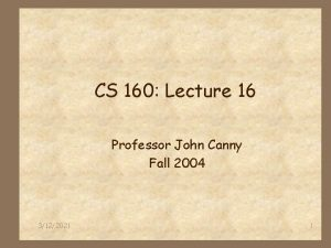 CS 160 Lecture 16 Professor John Canny Fall