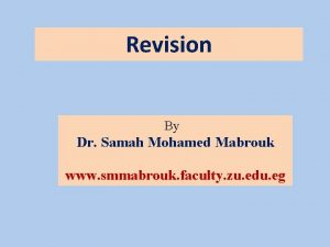 Revision By Dr Samah Mohamed Mabrouk www smmabrouk
