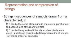 Representation and compression of strings Strings sequences of
