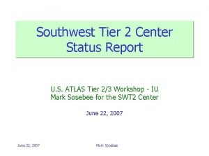 Southwest Tier 2 Center Status Report U S