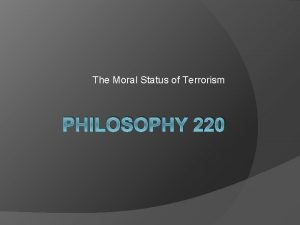The Moral Status of Terrorism PHILOSOPHY 220 Some