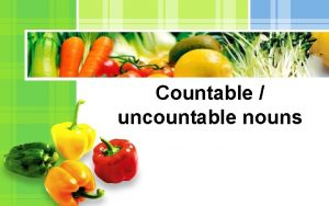 Countable uncountable nouns There are 2 kinds of