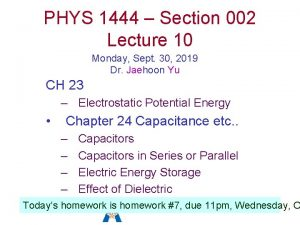 PHYS 1444 Section 002 Lecture 10 Monday Sept