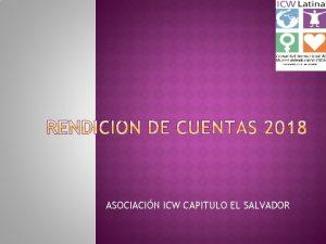 ASOCIACIN ICW CAPITULO EL SALVADOR Somos una asociacin