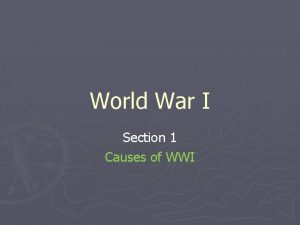 World War I Section 1 Causes of WWI