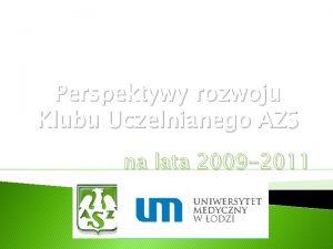 Perspektywy rozwoju Klubu Uczelnianego AZS na lata 2009