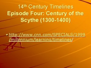 14 th Century Timelines Episode Four Century of
