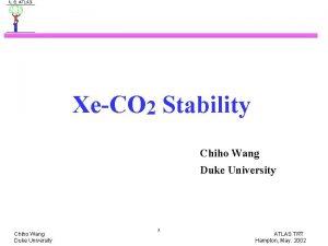 XeCO 2 Stability Chiho Wang Duke University 1