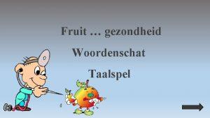 Fruit gezondheid Woordenschat Taalspel Gebruikte symbolen Ga naar