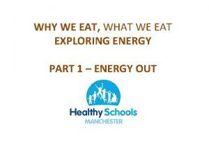WHY WE EAT WHAT WE EAT EXPLORING ENERGY