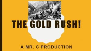 THE GOLD RUSH A MR C PRODUCTION DO