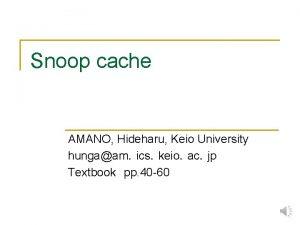 Snoop cache AMANO Hideharu Keio University hungaamicskeioacjp Textbookpp