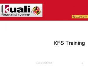 KFS Training Contact us at kfsumd edu 1