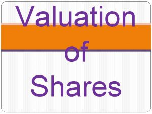 Valuation of Shares Need for Valuation of Shares