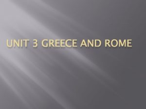 UNIT 3 GREECE AND ROME Geography of Greece