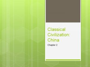 Classical Civilization China Chapter 2 I Classical China
