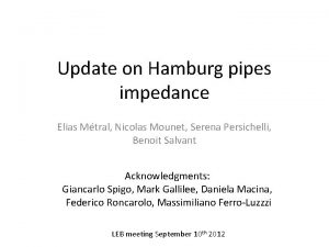 Update on Hamburg pipes impedance Elias Mtral Nicolas
