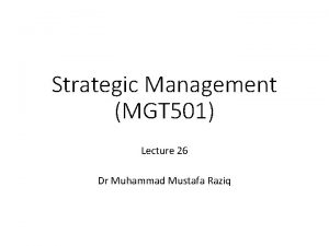 Strategic Management MGT 501 Lecture 26 Dr Muhammad