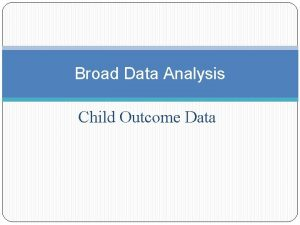 Broad Data Analysis Child Outcome Data Broad Analysis
