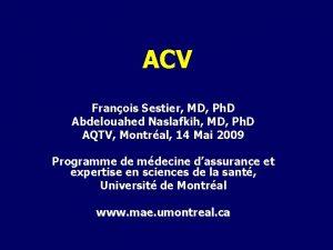 ACV Franois Sestier MD Ph D Abdelouahed Naslafkih