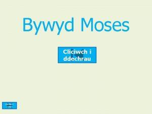 Bywyd Moses Cliciwch i ddechrau Cliciwch i orffen