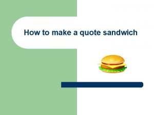 How to make a quote sandwich A quote