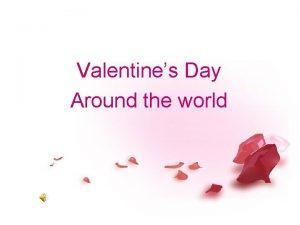 Valentines Day Around the world Valentines Day th