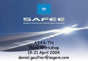 COMPANY LOGO SAFEE SAGEM SA ASASTN Third Workshop