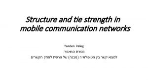 Structure and tie strength in mobile communication networks