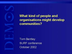 What kind of people and organisations might develop