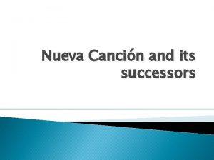 Nueva Cancin and its successors Nueva cancin chilena