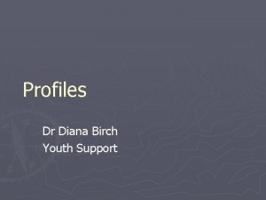 Profiles Dr Diana Birch Youth Support Introduction Profiles