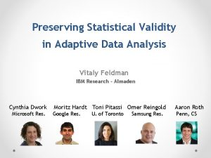 Preserving Statistical Validity in Adaptive Data Analysis Vitaly