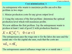 Charles van Marrewijk Cost minimization 1 An entrepeneur