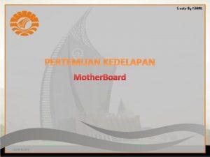 PERTEMUAN KEDELAPAN Mother Board HARDWARE Sejarah Mother Bord