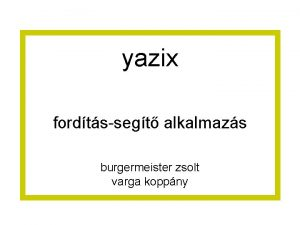 yazix fordtssegt alkalmazs burgermeister zsolt varga koppny webtop