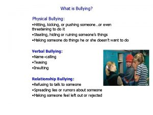 What is Bullying Physical Bullying Hitting kicking or