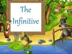 The Infinitive The infinitive is a verbal form