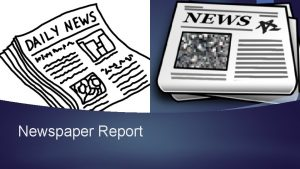 Newspaper Report What is a newspaper and what