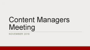 Content Managers Meeting NOVEMBER 2016 Whats New Content