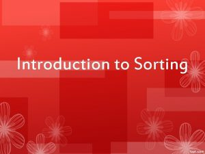 Introduction to Sorting What is Sorting Sorting an