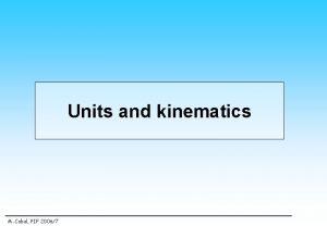 Units and kinematics M Cobal PIF 20067 Units