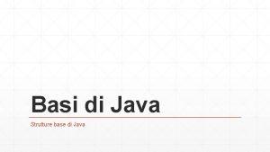 Basi di Java Strutture base di Java Basi