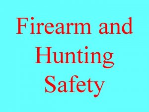 Firearm and Hunting Safety The key to hunting