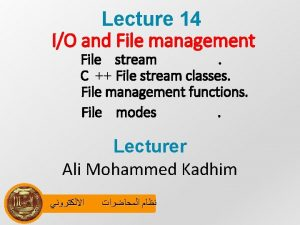 Lecture 14 IO and File management File stream
