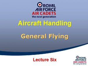 Aircraft Handling General Flying Lecture Six General Flying