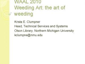 WAAL 2010 Weeding Art the art of weeding