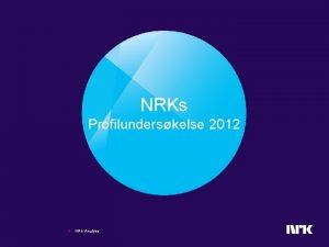 NRKs Profilunderskelse 2012 1 NRK Analyse Om underskelsen