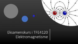 Eksamenskurs i TFE 4120 Elektromagnetisme Denne presentasjonen er