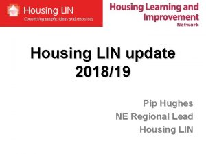 Housing LIN update 201819 Pip Hughes NE Regional